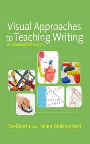 Visual Approaches to Teaching Writing - Multimodal Literacy 5 - 11 ebook by Ms Eve Bearne,Helen Wolstencroft