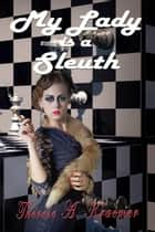 My Lady Is A Sleuth ebook by