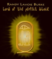 Lord of the Perfect Black ebook by Randy Lavoie Burke