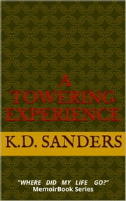 Where Did My Life Go?: A Towering Experience ebook by K.D. Sanders