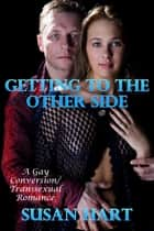Getting To The Other Side: A Gay Conversion/Transsexual Romance ebook by Susan Hart