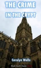 The Crime in the Crypt - A Fleming Stone Mystery ebook by Carolyn Wells