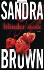 Blinder Stolz - Thriller ebook by Sandra Brown, Andrea Brandl