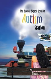 The Bipolar Express Stops At Autism Station ebook by Ellen Thomas