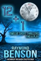 12+1: Twelve Short Thrillers and a Play ebook by Raymond Benson