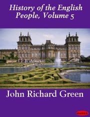 History of the English People, Volume 5 ebook by John Richard Green