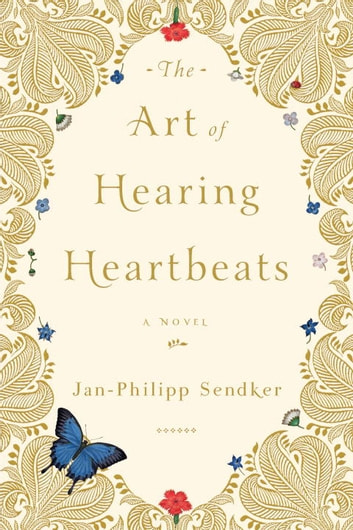 The Art of Hearing Heartbeats - A Novel eBook by Jan-Philipp Sendker