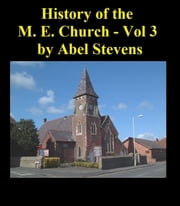 History of the Methodist Episcopal Church in the United States of America – Volume 3 ebook by Abel Stevens