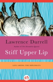 Stiff Upper Lip - Life Among the Diplomats ebook by Lawrence Durrell,Nicolas Bentley