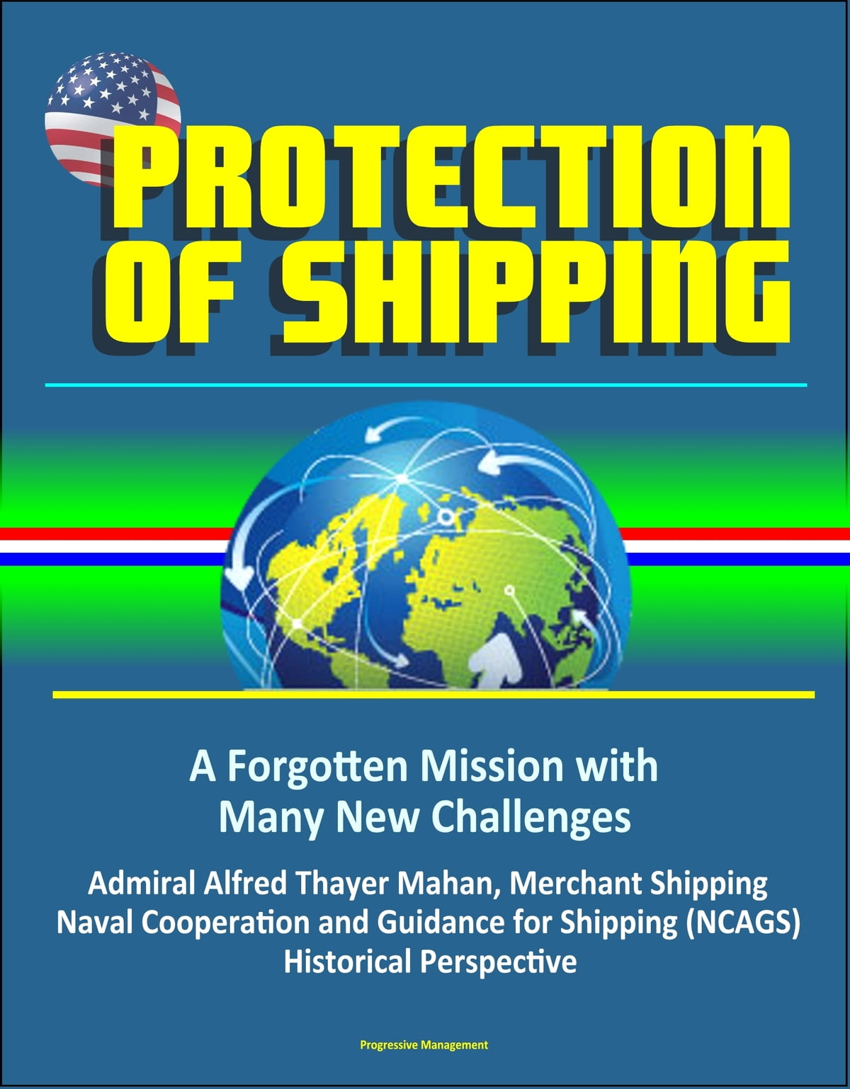 Protection of Shipping: A Forgotten Mission with Many New Challenges -  Admiral Alfred Thayer Mahan, Merchant Shipping, Naval Cooperation and  Guidance
