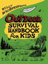 Willy Whitefeather's Outdoor Survival Handbook for Kids ebook by Willy Whitefeather