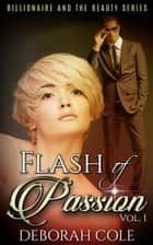 Flash of Passion - The Billionaire and the Beauty, #1 ebook by Deborah Cole