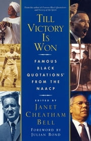 Till Victory Is Won - Famous Black Quotations From the NAACP ebook by Janet Cheatham Bell