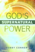 God's Supernatural Power ebook by Bobby Conner