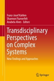 Transdisciplinary Perspectives on Complex Systems - New Findings and Approaches ebook by Franz-Josef Kahlen, Shannon Flumerfelt, Anabela Alves