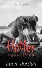 Hotter Than Ever ebook by Lucia Jordan