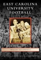 East Carolina University Football ebook by Arthur Carlson, Elizabeth Brooke Tolar, John Allen Tucker