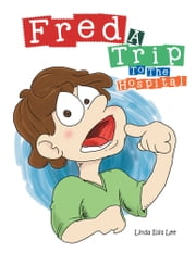 Fred - A Trip To The Hospital ebook by Linda Ellis Lee