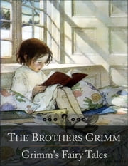 Grimm's Fairy Tales: The Travelling Musicians, Twelve Dancing Princesses, Frog-Prince, Hansel and Gretel, Little Red Riding Hood, Rumpelstiltskin, Snow-White and Rose-Red and Many Many More... (Beloved Books Edition) ebook by The Brothers Grimm