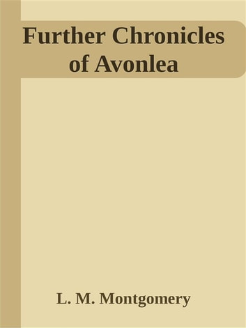 Further Chronicles of Avonlea ebook by L. M. Montgomery