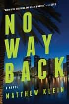 No Way Back: A Novel ebook by Matthew Klein
