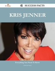Kris Jenner 41 Success Facts - Everything you need to know about Kris Jenner ebook by Deborah Steele