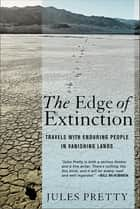 The Edge of Extinction - Travels with Enduring People in Vanishing Lands ebook by Jules Pretty