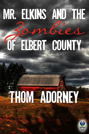 Mr. Elkins and the Zombies of Elbert County ebook by Thom Adorney