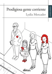 Prodigiosa gente corriente ebook by Lydia Mercader