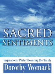 Sacred Sentiments - Inspirational Poetry Honoring the Trinity ebook by Dorothy Womack