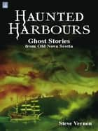Haunted Harbours - Ghost Stories from Old Nova Scotia e-bog by Steve Vernon