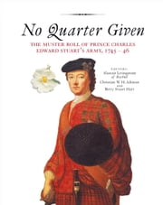 No Quarter Given - The Muster Roll of Prince Charles Edward Stuart's Army, 1745-46 ebook by Christian Aikman