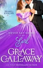 Never Say Never to an Earl ebook by Grace Callaway