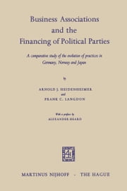 Business Associations and the Financing of Political Parties - A Comparative Study of the Evolution of Practices in Germany, Norway and Japan ebook by Arnold J. Heidenheimer,Frank C. Langdon