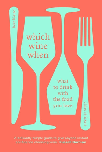 Which Wine When - What to drink with the food you love ebook by Claire Strickett,Bert Blaize