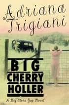 Big Cherry Holler ebook by Adriana Trigiani