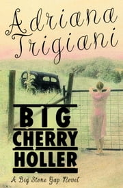 Big Cherry Holler - A Big Stone Gap Novel ebook by Adriana Trigiani