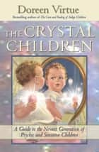The Crystal Children ebook by Doreen Virtue