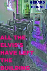 All The Elvis's Have Left The Building ebook by Gerard Beirne
