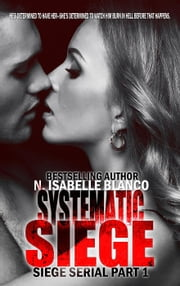 Systematic Siege #1 - Siege Serial, #1 ebook by N. Isabelle Blanco