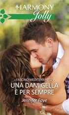 Una damigella è per sempre - Harmony Jolly eBook by Jennifer Faye