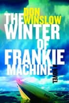 The Winter of Frankie Machine ebook by Don Winslow