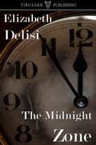 The Midnight Zone ebook by Elizabeth Delisi