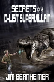 Secrets of a D-List Supervillain ebook by Jim Bernheimer