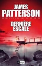 Dernière escale ebook by James Patterson, Philippe Hupp