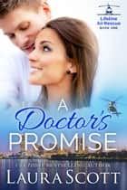 A Doctor's Promise eBook by Laura Scott