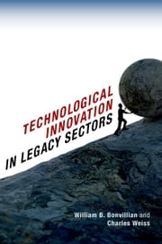 Technological Innovation in Legacy Sectors ebook by William B. Bonvillian,Charles Weiss