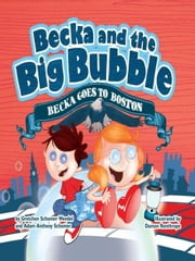 Becka and the Big Bubble - Becka goes to Boston ebook by Gretchen Schomer Wendel,Adam Anthomy Schomer,Damon Renthrope