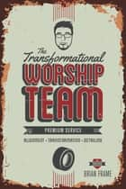 The Transformational Worship Team ebook by Brian Frame