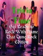 Trivia Time - Get Ready to Rock With Name That Tune Rock Edition ebook by M Osterhoudt